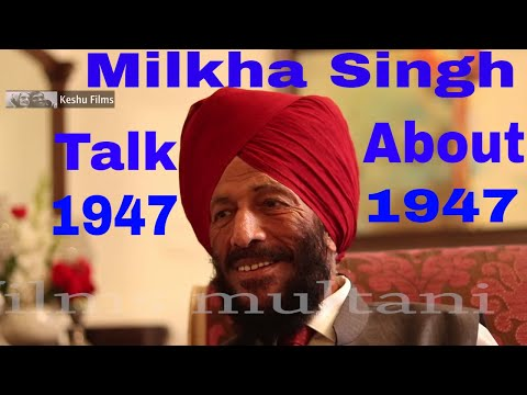PARTITION OF INDIA 1947 WITH MILKHA SINGH.FROM KOT ADDU MULTA VILLAGE GOBINDPURA